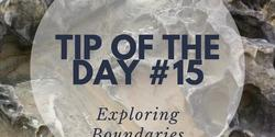 Tip of the Day: How to explore your boundaries and find adventure.